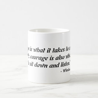 Courage is what it takes to stand up and speak mugs