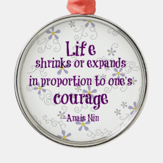 Courage Nin Quote Metal Ornament
