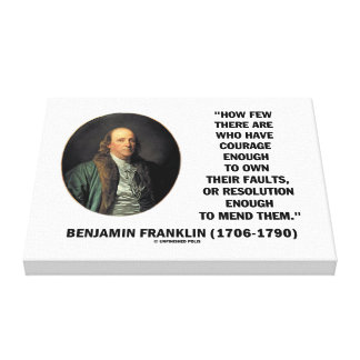 Courage Own Their Faults Resolution Franklin Quote Canvas Print