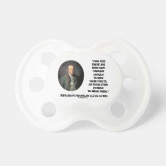 Courage Own Their Faults Resolution Franklin Quote Pacifier