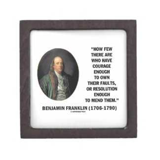 Courage Own Their Faults Resolution Franklin Quote Premium Jewelry Box