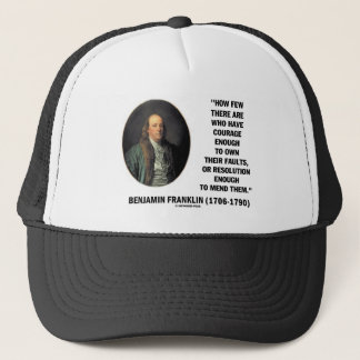 Courage Own Their Faults Resolution Franklin Quote Trucker Hat