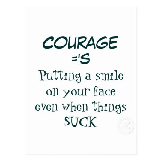 Courage Quote Smiling When Life Sucks Postcard Zazzle New Life Sucks Quote