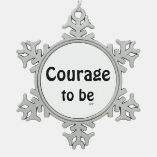 Courage To Be Black White Snowflake Ornament