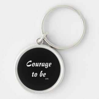 Courage To Be  Round Keychain