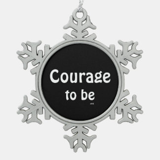 Courage To Be White Black Snowflake Ornament