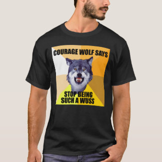 COURAGE WOLF Says T-Shirt