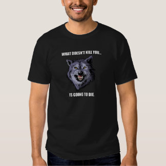 Courage Wolf: What Doesn't Kill You... T-Shirt