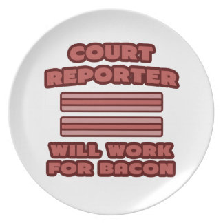 Court Reporter .. Will Work For Bacon Plates