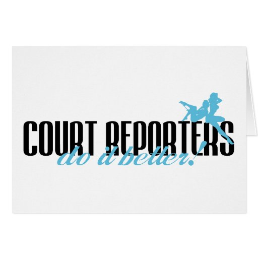 Court Reporters Do It Better! Card