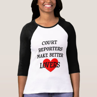 Court Reporters Make Better Lovers Tee Shirt