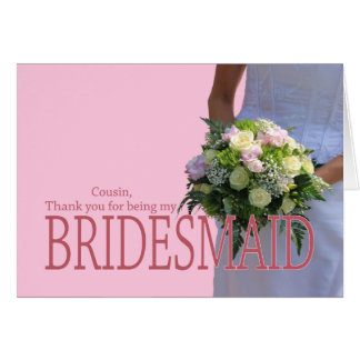 Cousin  Thank you for being my Bridesmaid Card