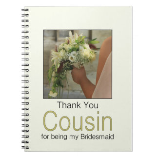 Cousin  Thank you for being my Bridesmaid Notebook