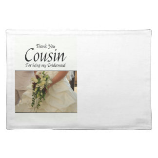 Cousin  Thank you for being my Bridesmaid Placemat