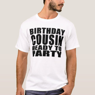 Cousins : Birthday Cousin Ready to Party T-Shirt