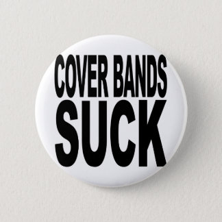 Cover Bands Suck Pinback Button