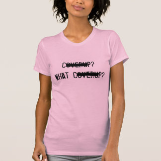 Coverup? What Coverup? T-Shirt