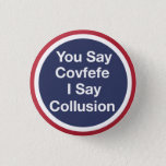 "Covfefe Pinback Button<br><div class=""desc"">Covfefe (verb): To resist the tweeting,  word challenged,   imbecile currently pretending to be president of the United States. Resist Trump!</div>"