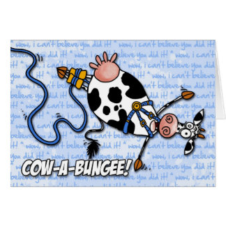 cow-a-bungee! - wow, i can't believe you did it! card