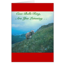 """""""COW BELLS RING, ARE YOU LISTENING?"""" (SWISS COW) CARD"""
