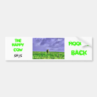 cow, HAPPY , COW, SAYS, MOOOVE, BACK, THE Bumper Sticker