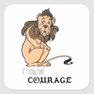 """Cowardly Lion: """"If I Only Had Courage"""" Square Sticker"""