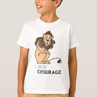 """Cowardly Lion: """"If I Only Had Courage"""" T-Shirt"""