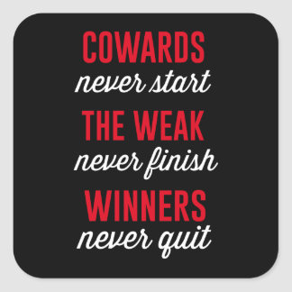 Cowards Never Start, The Weak Never Finish, Winner Square Sticker