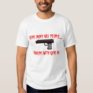 COWARDS USE GUNS, GUNS DONT KILL PEOPLE..., COW... T-SHIRT