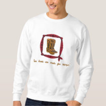 Cowboy Boots Made for Stompin' Embroidered Sweatshirt