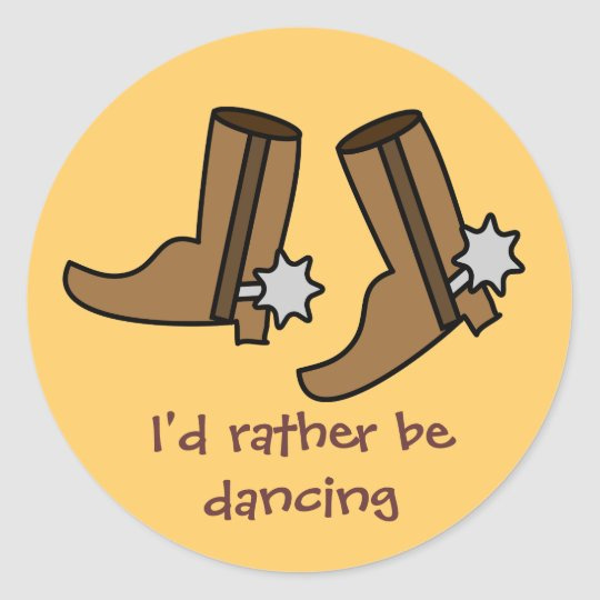 Cowboy Boots Rather be Dancing Country Western Classic Round Sticker