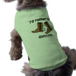 Cowboy Boots Rather be Dancing Country Western Pet T-shirt