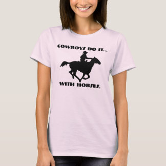 Cowboys do it... with horses T-Shirt