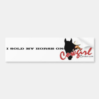 Cowgirl Broker, I SOLD MY HORSE ON: Bumper Sticker