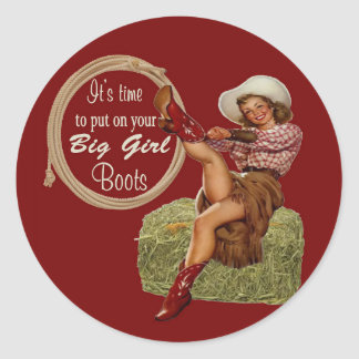 Cowgirl Put On You Big Boots Classic Round Sticker