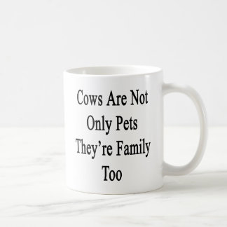 Cows Are Not Only Pets They're Family Too Coffee Mug