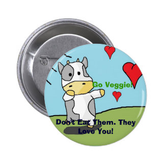Cows, Don't Eat Them. They Love You!, Go Veggie! 2 Inch Round Button