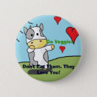 Cows, Don't Eat Them. They Love You!, Go Veggie! Pinback Button