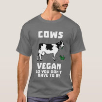 Cows Vegan So You Don't Have To Be T-Shirt