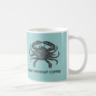 Crabby without coffee mugs