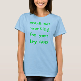 crack not working for you? try GOD T-Shirt