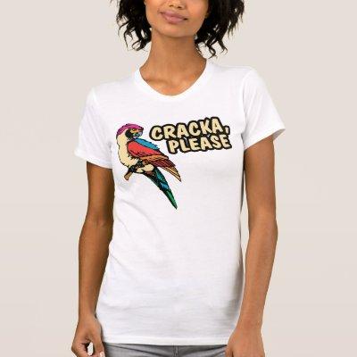 Cracka Please T Shirt