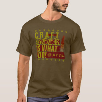 Craft Beer Is What I Do! Red/Gold 2 T-Shirt