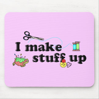 Crafty - I Make Stuff Up Mouse Pad