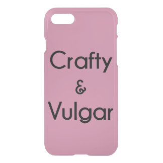 Crafty & Vulgar iPhone 7 Case