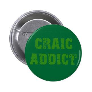 CRAIC ADDICT PINBACK BUTTON