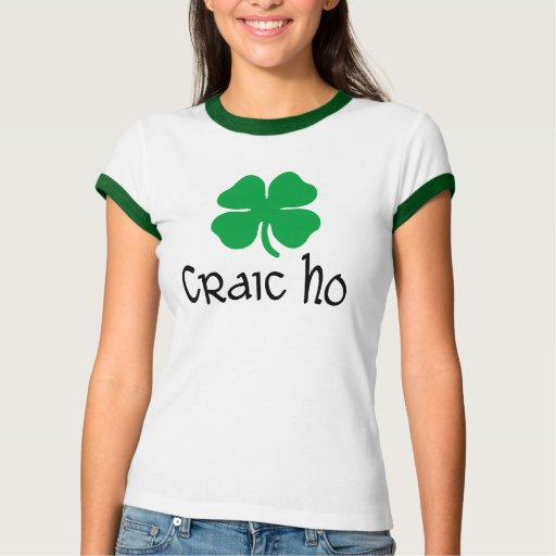 Craic Ho Tee Shirts