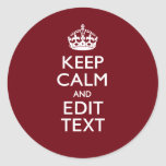 Cranberry Wine Burgundy Keep Calm and Your Text Round Sticker