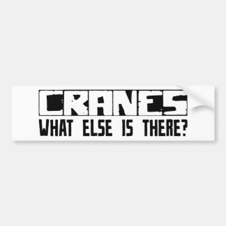 Cranes What Else Is There? Bumper Stickers