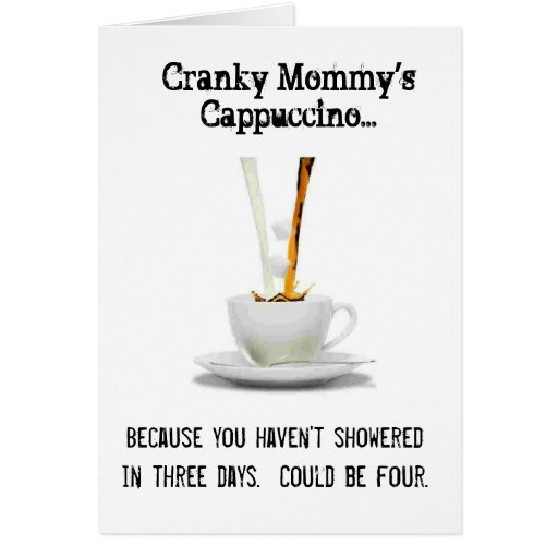 Cranky Mommy Cappucino Greeting Card